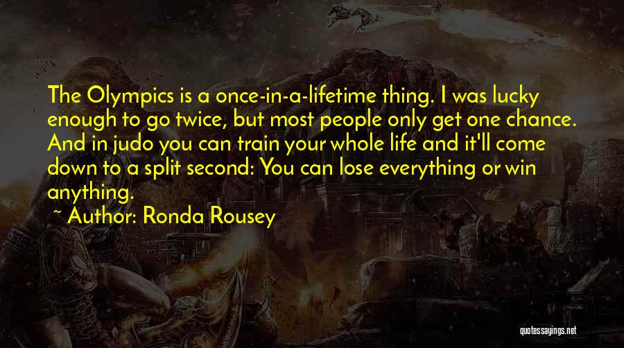 Once In Your Lifetime Quotes By Ronda Rousey