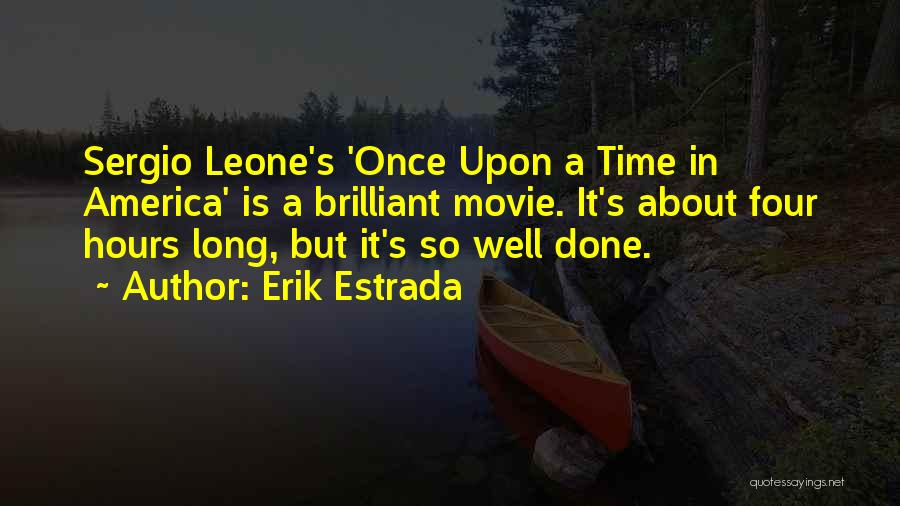 Once Upon In America Quotes By Erik Estrada