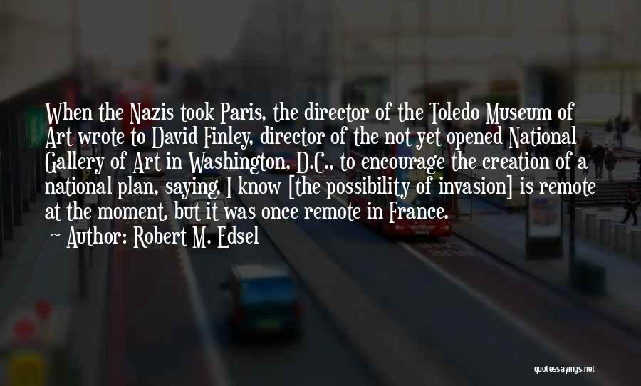 Once Wrote Quotes By Robert M. Edsel