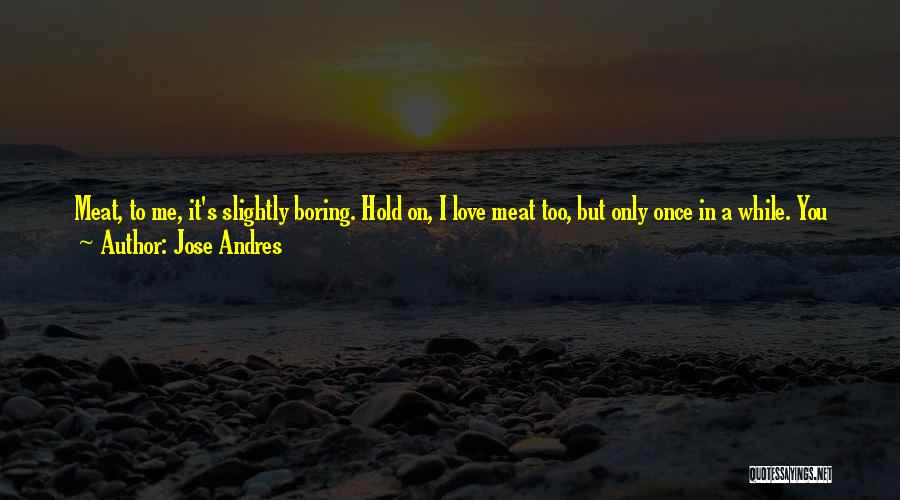 Once You're In Love Quotes By Jose Andres