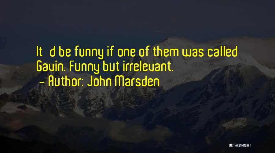 One D Funny Quotes By John Marsden
