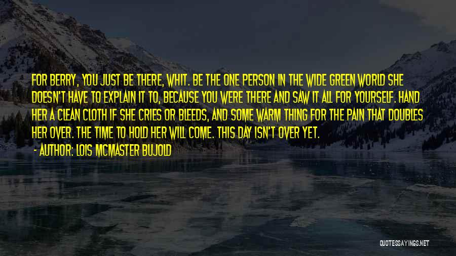 One Day She Will Come Quotes By Lois McMaster Bujold