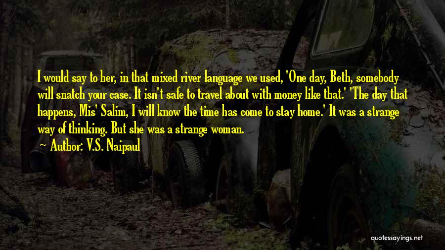 One Day She Will Come Quotes By V.S. Naipaul