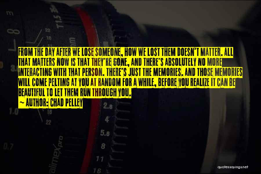 One Day They Will Realize Quotes By Chad Pelley
