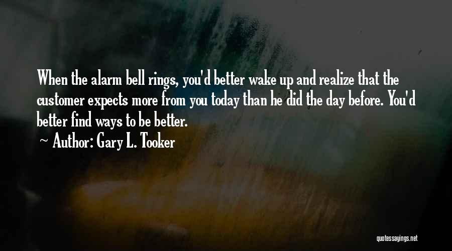 One Day They Will Realize Quotes By Gary L. Tooker