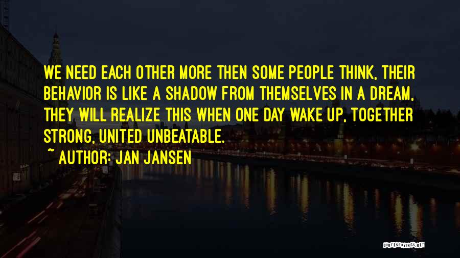 One Day They Will Realize Quotes By Jan Jansen