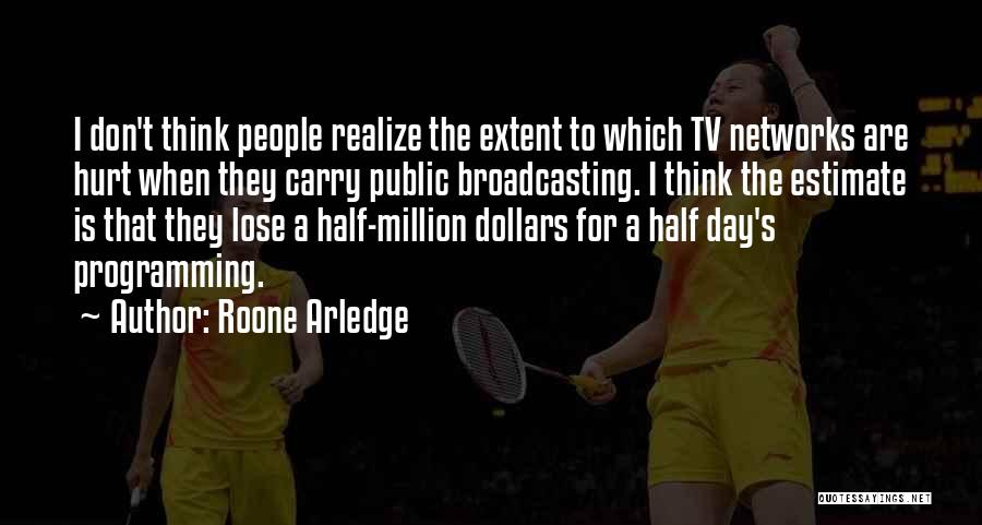 One Day They Will Realize Quotes By Roone Arledge