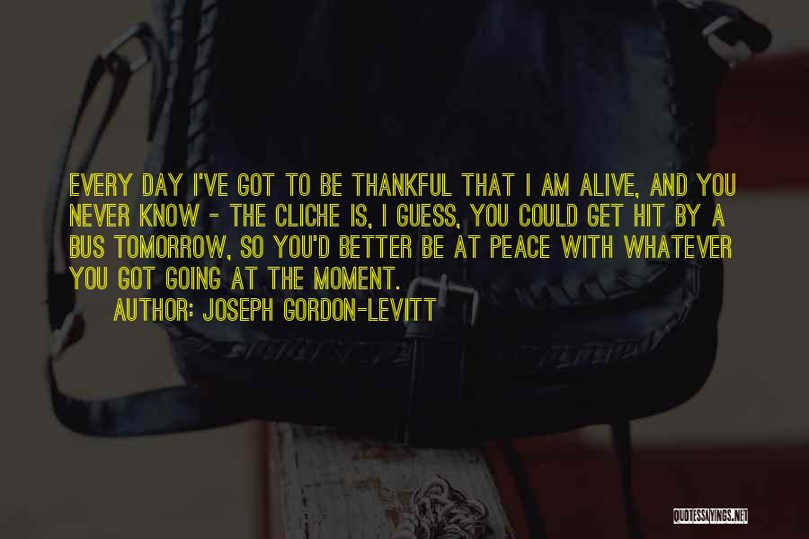 One Day Things Will Get Better Quotes By Joseph Gordon-Levitt