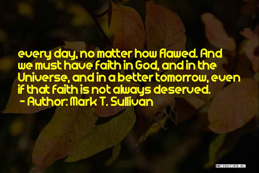 One Day Things Will Get Better Quotes By Mark T. Sullivan