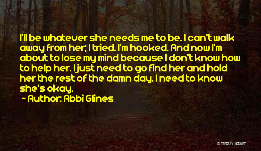 One Day You'll Lose Me Quotes By Abbi Glines