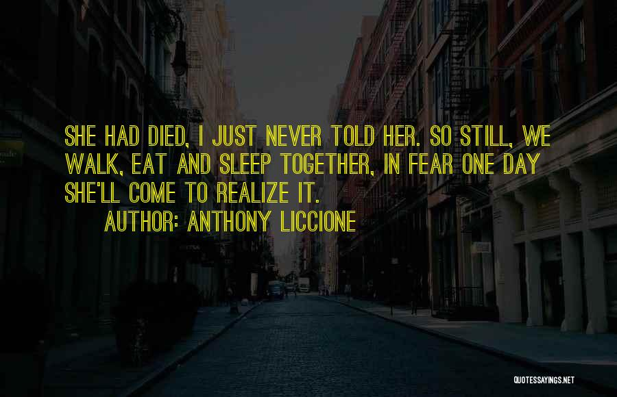 One Day You'll Lose Me Quotes By Anthony Liccione