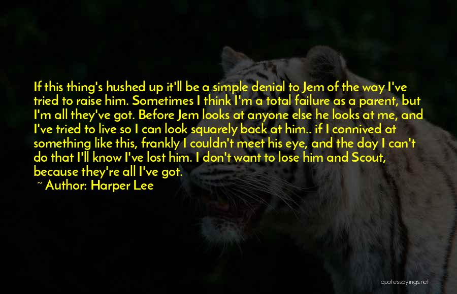 One Day You'll Lose Me Quotes By Harper Lee