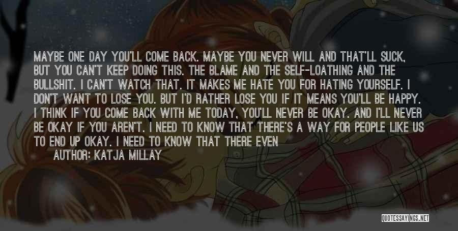 One Day You'll Lose Me Quotes By Katja Millay