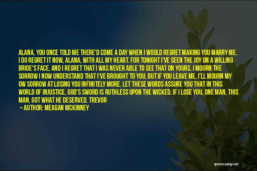 One Day You'll Lose Me Quotes By Meagan McKinney