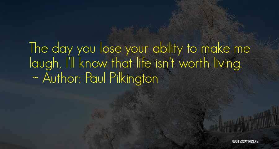 One Day You'll Lose Me Quotes By Paul Pilkington