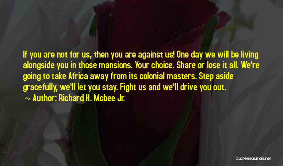One Day You'll Lose Me Quotes By Richard H. Mcbee Jr.