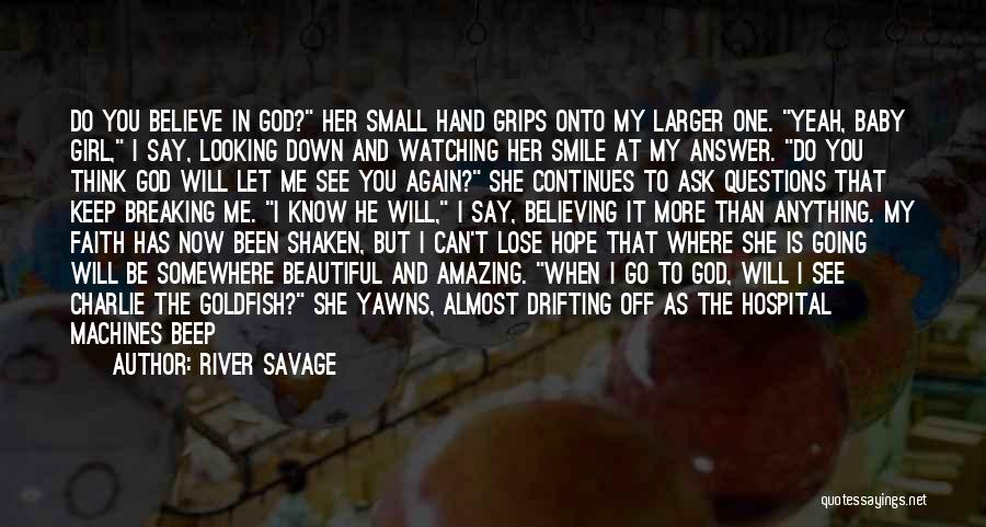 One Day You'll Lose Me Quotes By River Savage