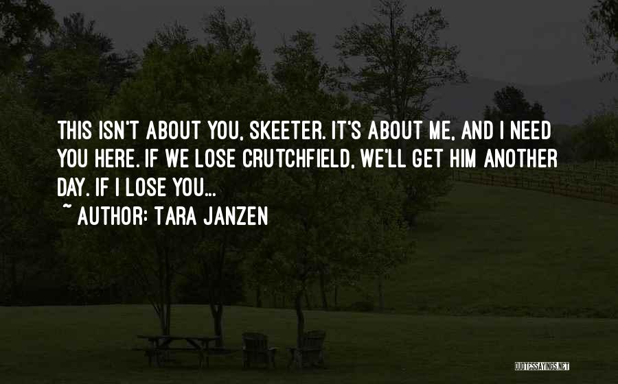 One Day You'll Lose Me Quotes By Tara Janzen