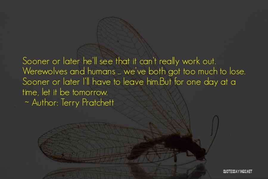 One Day You'll Lose Me Quotes By Terry Pratchett