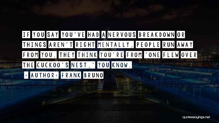 One Flew Over The Cuckoo's Nest Quotes By Frank Bruno