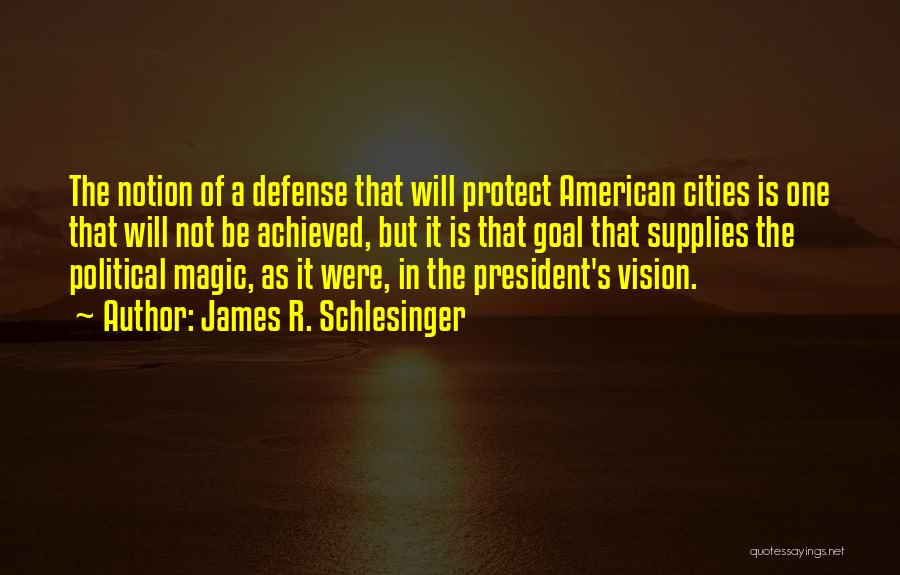 One Goal One Vision Quotes By James R. Schlesinger