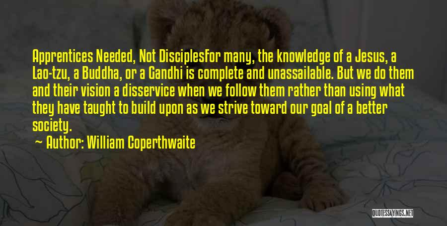 One Goal One Vision Quotes By William Coperthwaite