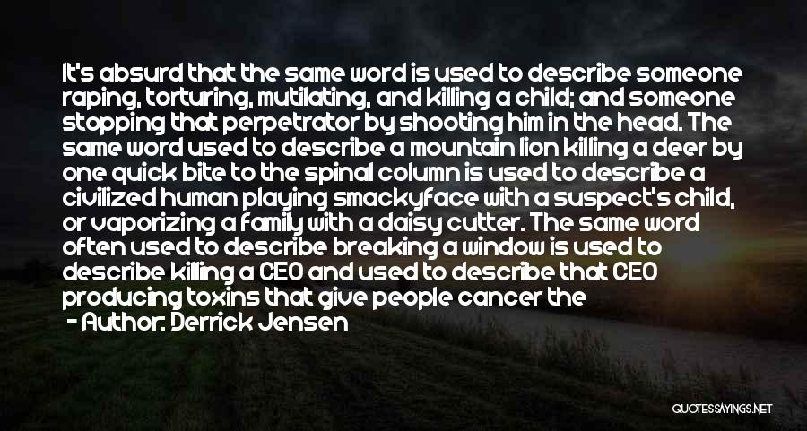 One Human Family Quotes By Derrick Jensen