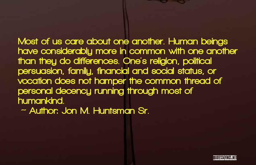 One Human Family Quotes By Jon M. Huntsman Sr.