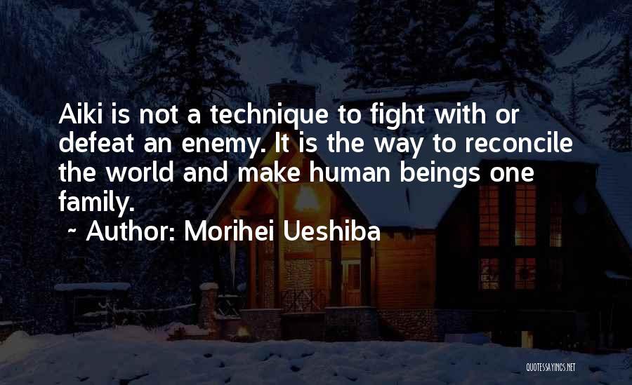 One Human Family Quotes By Morihei Ueshiba