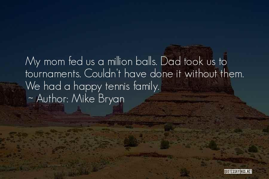 One In A Million Dad Quotes By Mike Bryan