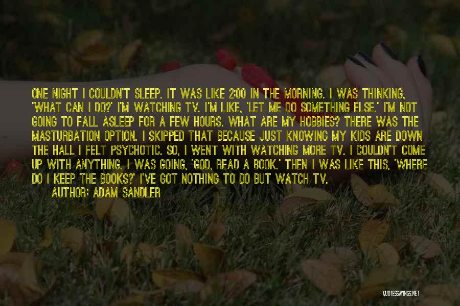 One More Night Quotes By Adam Sandler