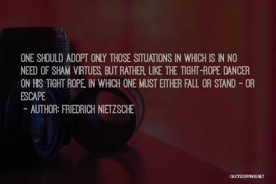 One Must Fall Quotes By Friedrich Nietzsche