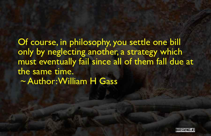 One Must Fall Quotes By William H Gass