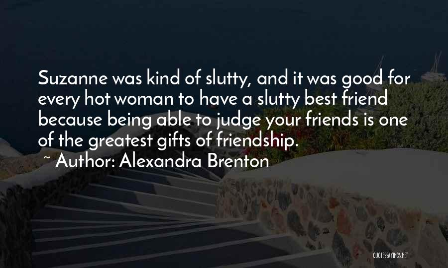 One Of A Kind Best Friend Quotes By Alexandra Brenton