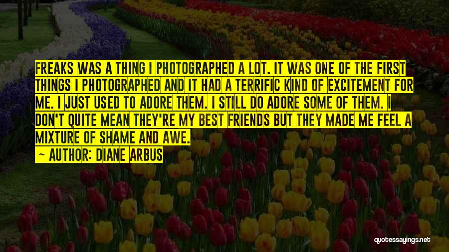 One Of A Kind Best Friend Quotes By Diane Arbus