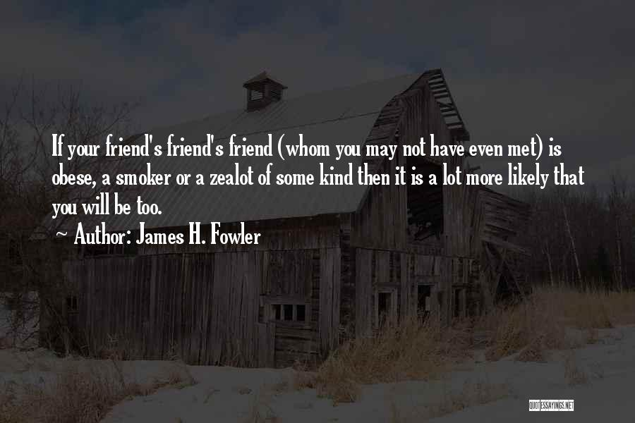One Of A Kind Best Friend Quotes By James H. Fowler