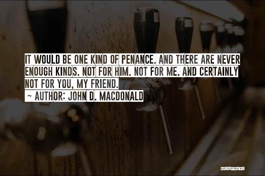 One Of A Kind Best Friend Quotes By John D. MacDonald