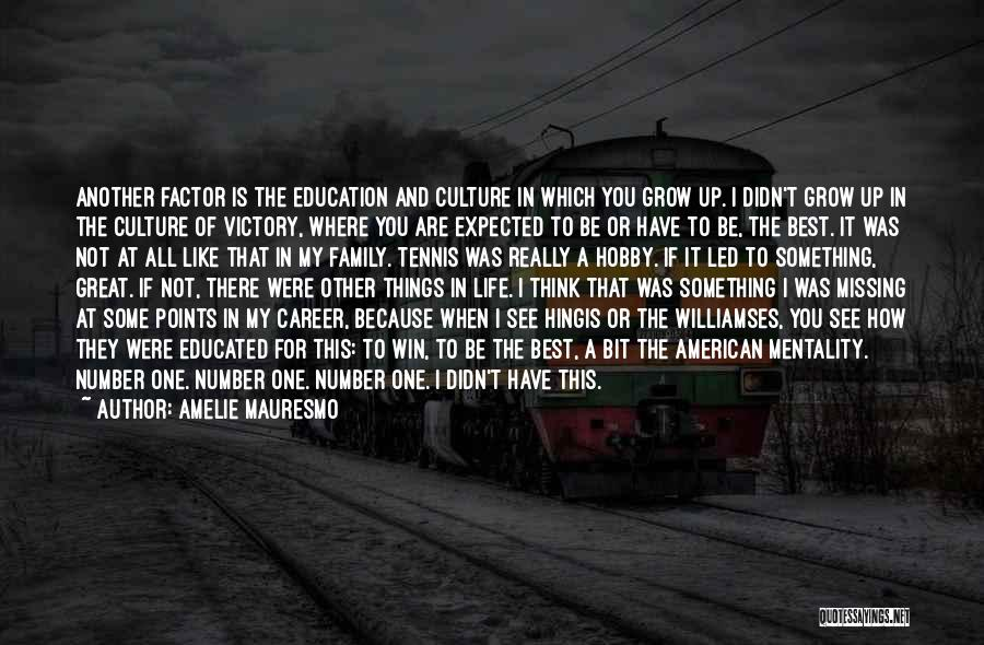 One Of The Best Things In Life Quotes By Amelie Mauresmo