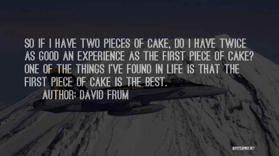 One Of The Best Things In Life Quotes By David Frum