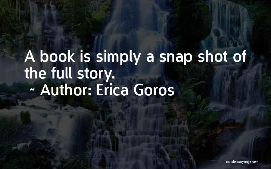 One Shot Book Quotes By Erica Goros