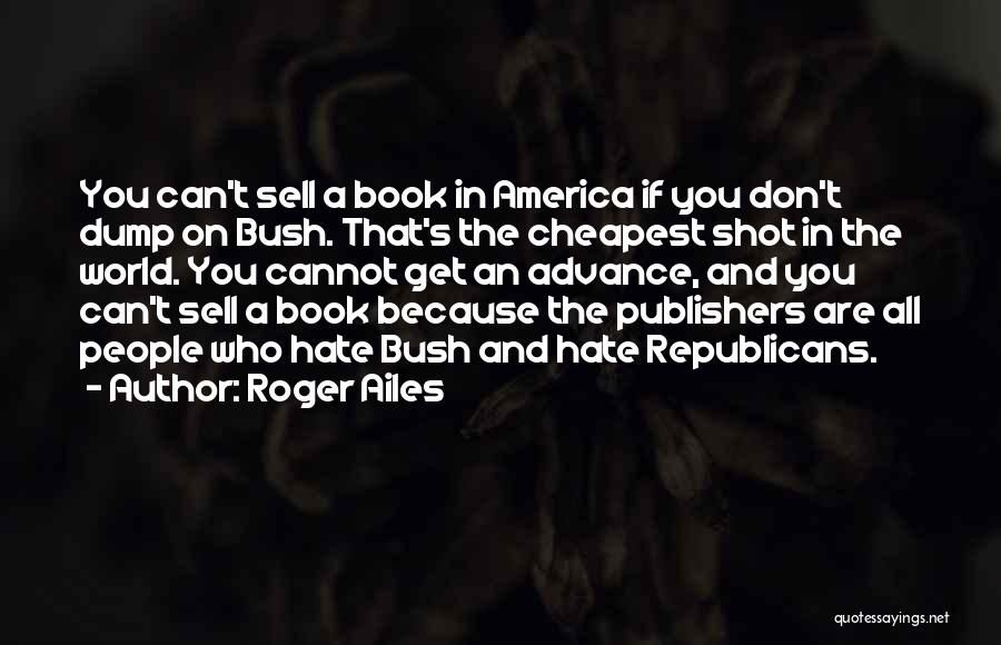 One Shot Book Quotes By Roger Ailes