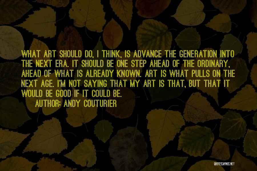 One Step Ahead Quotes By Andy Couturier