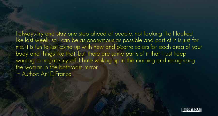 One Step Ahead Quotes By Ani DiFranco