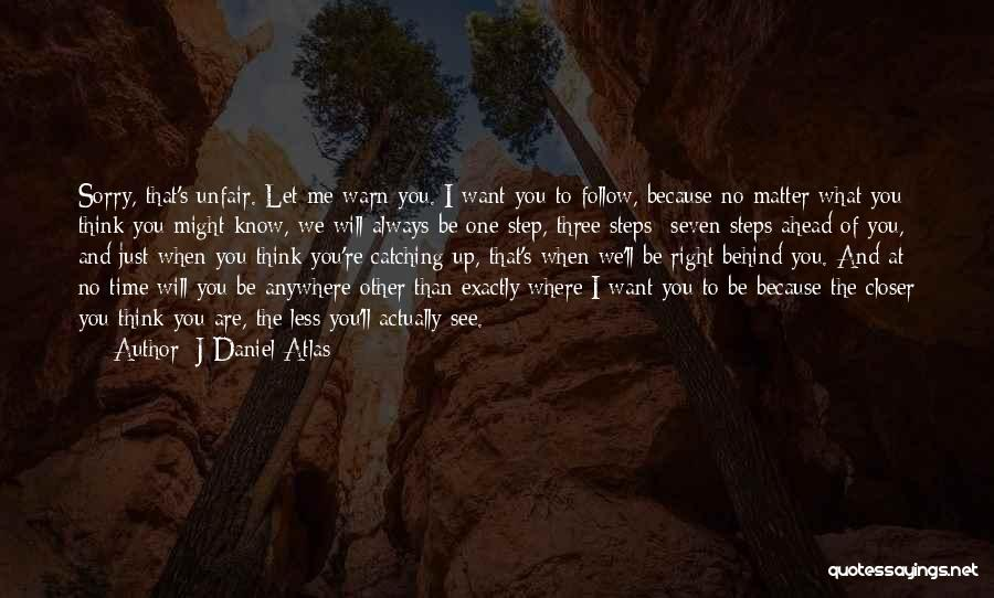 One Step Ahead Quotes By J Daniel Atlas