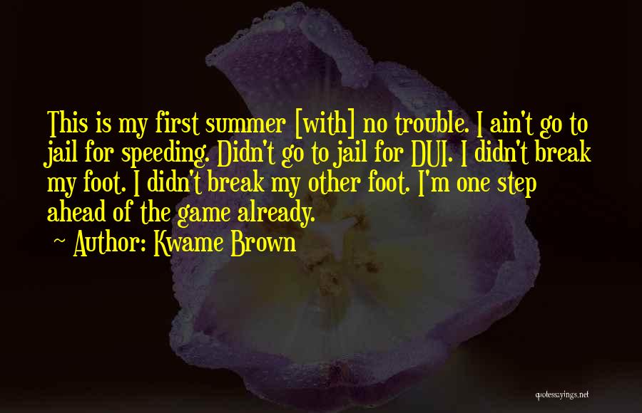 One Step Ahead Quotes By Kwame Brown