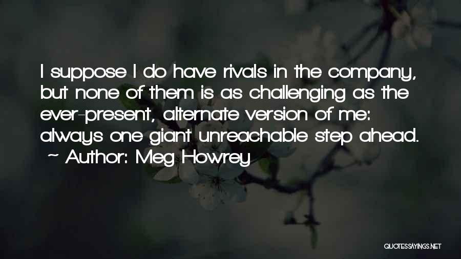 One Step Ahead Quotes By Meg Howrey