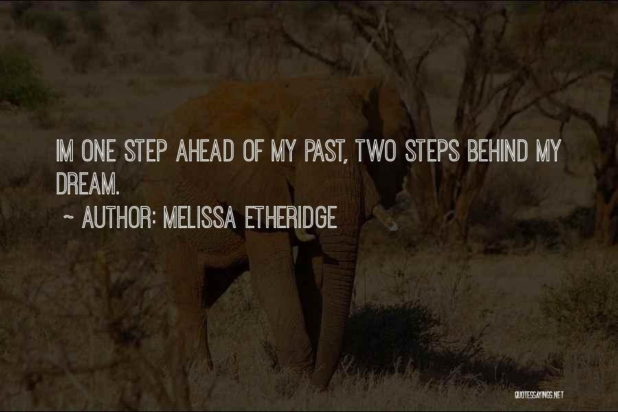One Step Ahead Quotes By Melissa Etheridge