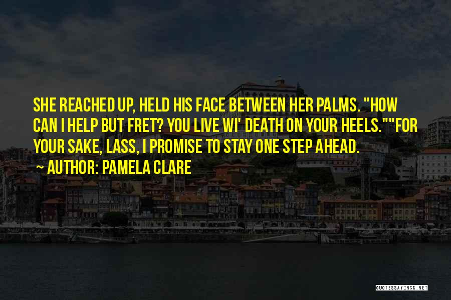One Step Ahead Quotes By Pamela Clare