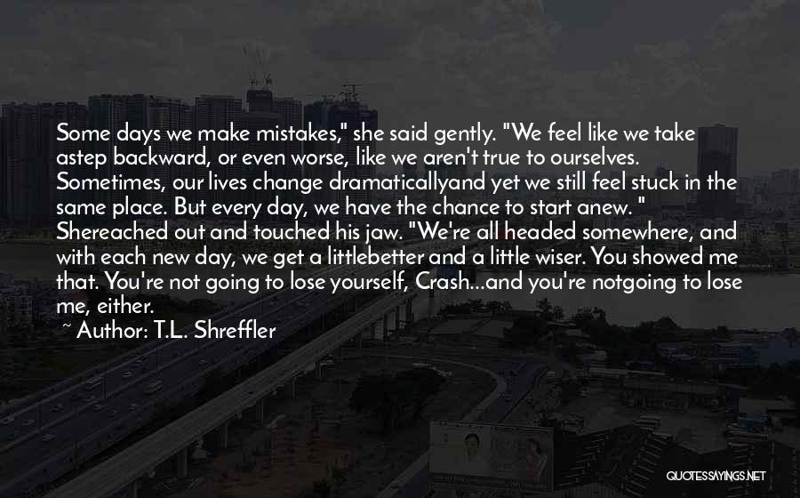 One Step Backward Quotes By T.L. Shreffler