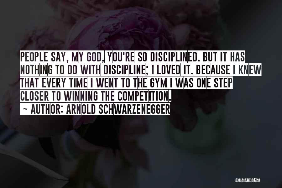 One Step Closer Quotes By Arnold Schwarzenegger